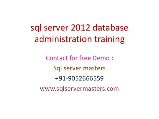 sql server 2012 database administration training Contact for free Demo : Sql server masters +91-9052666559 www.sqlserverma...