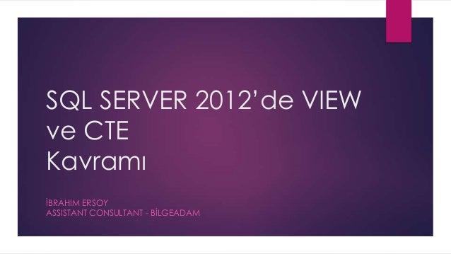 SQL SERVER 2012'de VIEWve CTEKavramıĠBRAHIM ERSOYASSISTANT CONSULTANT - BĠLGEADAM