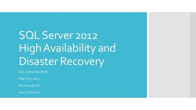 SQL Server 2012High Availability andDisaster RecoverySQL Saturday #187March 9, 2013Richmond, VAJoey D'Antoni