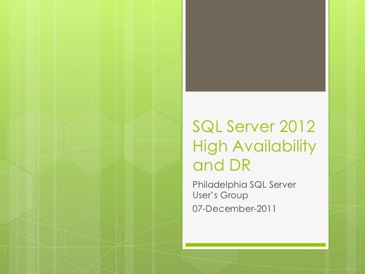SQL Server 2012High Availabilityand DRPhiladelphia SQL ServerUser's Group07-December-2011