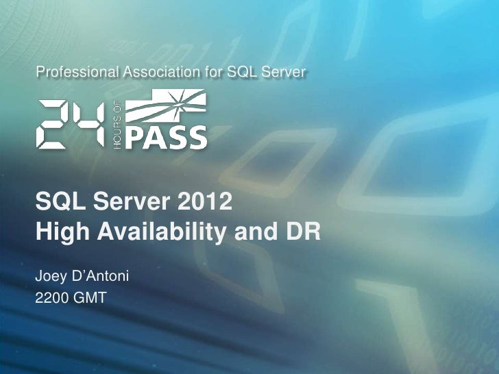 Professional Association for SQL ServerSQL Server 2012High Availability and DRJoey D'Antoni2200 GMT