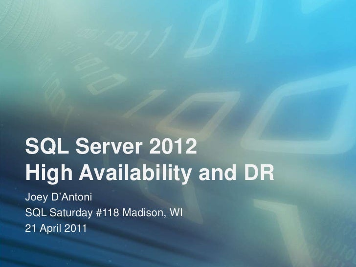 SQL Server 2012High Availability and DRJoey D'AntoniSQL Saturday #118 Madison, WI21 April 2011