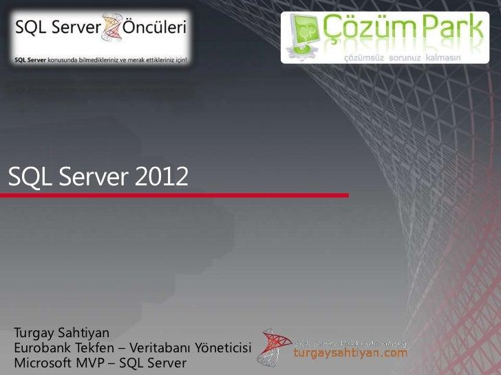 Turgay SahtiyanEurobank Tekfen – Veritabanı YöneticisiMicrosoft MVP – SQL Server