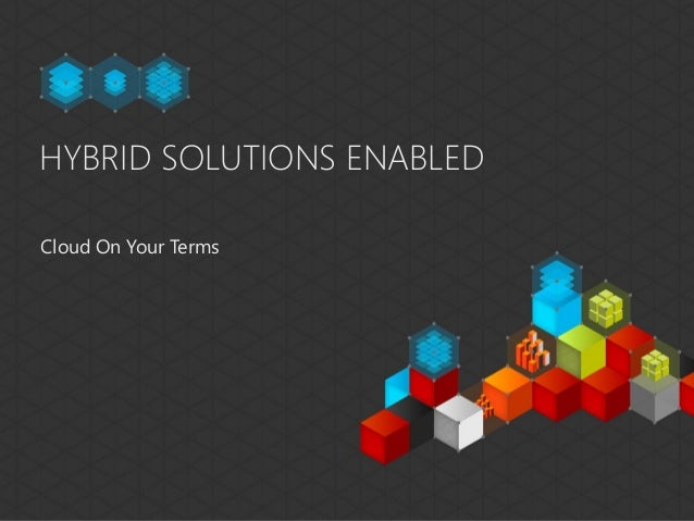 HYBRID SOLUTIONS ENABLEDCloud On Your Terms