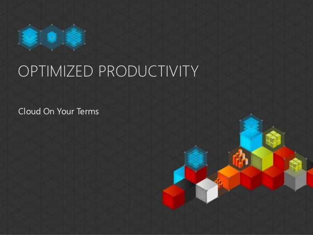 OPTIMIZED PRODUCTIVITYCloud On Your Terms