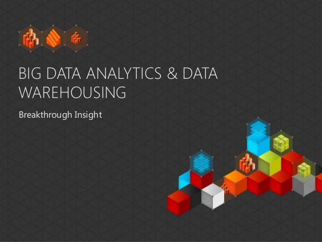 BIG DATA ANALYTICS & DATAWAREHOUSINGBreakthrough Insight