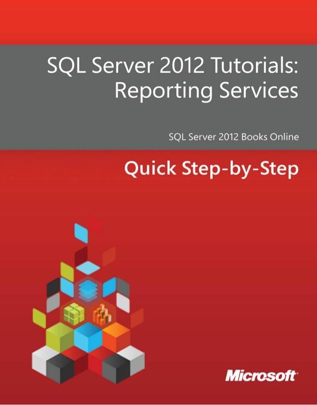 SQL Server 2012 Tutorials:Reporting ServicesSQL Server 2012 Books OnlineSummary: This book contains tutorials for SQL Serv...