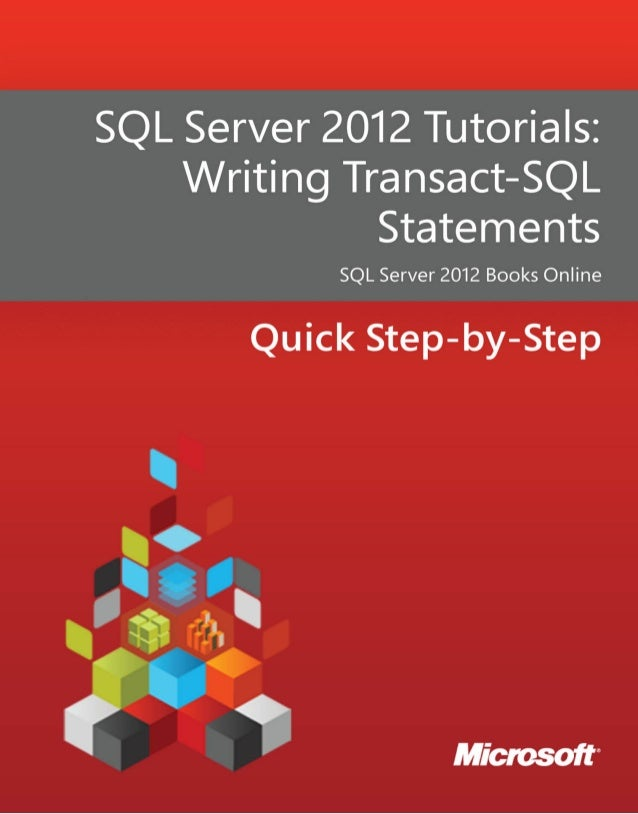 SQL Server 2012 Tutorials:Writing Transact-SQL StatementsSQL Server 2012 Books OnlineSummary: This tutorial is intended fo...