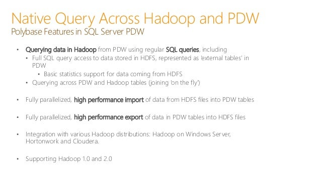 Native Query Across Hadoop and PDW Parallel Data Import from HDFS into PDW Persistently storing data from HDFS in PDW tabl...