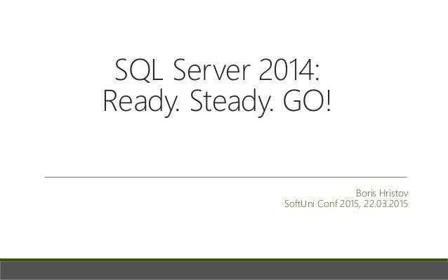 SQL Server 2014: Ready. Steady. Go!