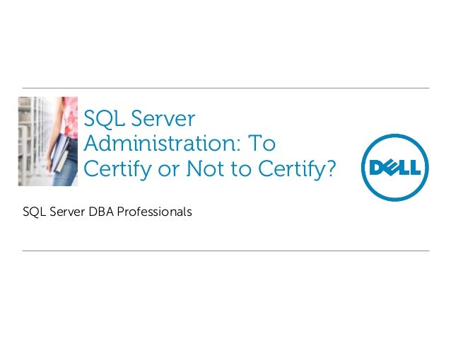 SQL Server Administration: To Certify or Not to Certify? SQL Server DBA Professionals