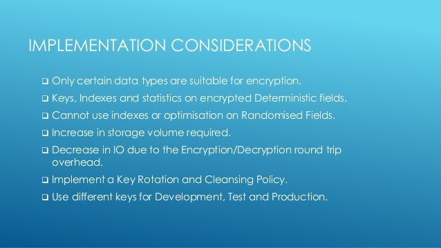 IMPLEMENTATION CONSIDERATIONS  Only certain data types are suitable for encryption.  Keys, Indexes and statistics on enc...