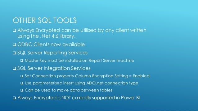 OTHER SQL TOOLS  Always Encrypted can be utilised by any client written using the .Net 4.6 library.  ODBC Clients now av...