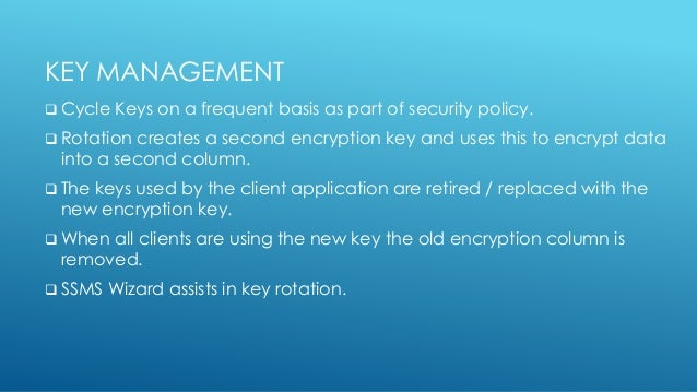 KEY MANAGEMENT  Cycle Keys on a frequent basis as part of security policy.  Rotation creates a second encryption key and...