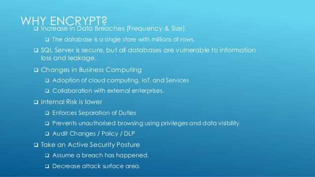 WHY ENCRYPT? Increase in Data Breaches (Frequency & Size).  The database is a single store with millions of rows.  SQL ...