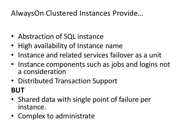 AlwaysOn Clustered Instances Provide…• Abstraction of SQL instance• High availability of Instance name• Instance and relat...