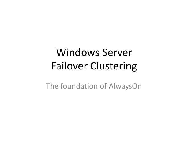 Windows ServerFailover ClusteringThe foundation of AlwaysOn