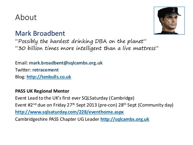 """AboutMark Broadbent""""Possibly the hardest drinking DBA on the planet""""""""30 billion times more intelligent than a live mattres..."""