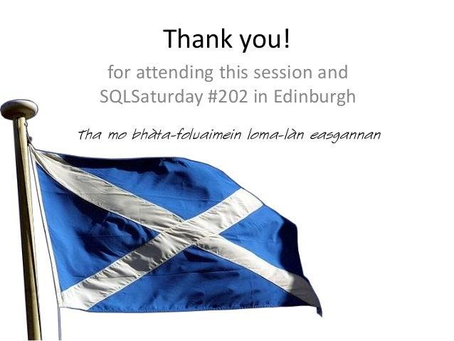 Tha mo bhàta-foluaimein loma-làn easgannanfor attending this session andSQLSaturday #202 in EdinburghThank you!