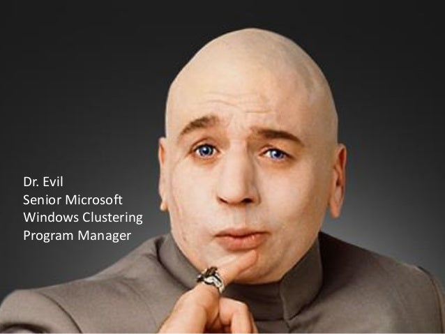 Dr. EvilSenior MicrosoftWindows ClusteringProgram Manager