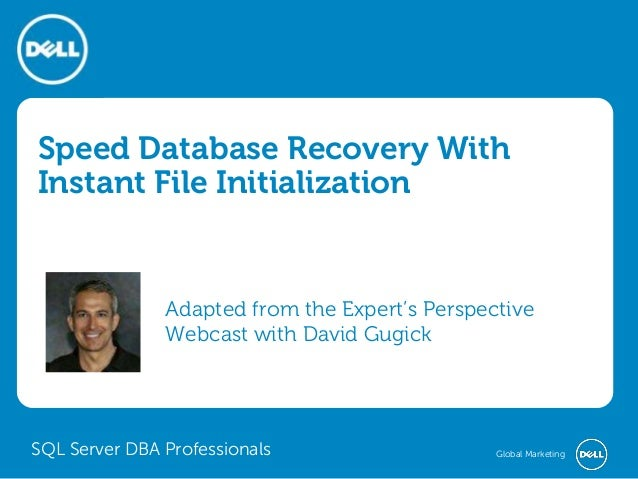 Speed Database Recovery With Instant File Initialization  Adapted from the Expert's Perspective Webcast with David Gugick ...