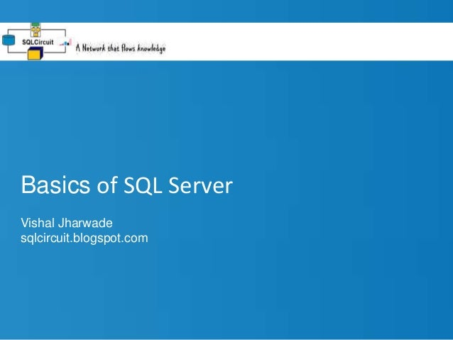 Basics of SQL Server Vishal Jharwade sqlcircuit.blogspot.com