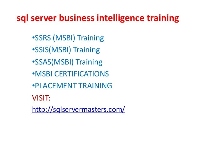 sql server business intelligence training •SSRS (MSBI) Training •SSIS(MSBI) Training •SSAS(MSBI) Training •MSBI CERTIFICAT...