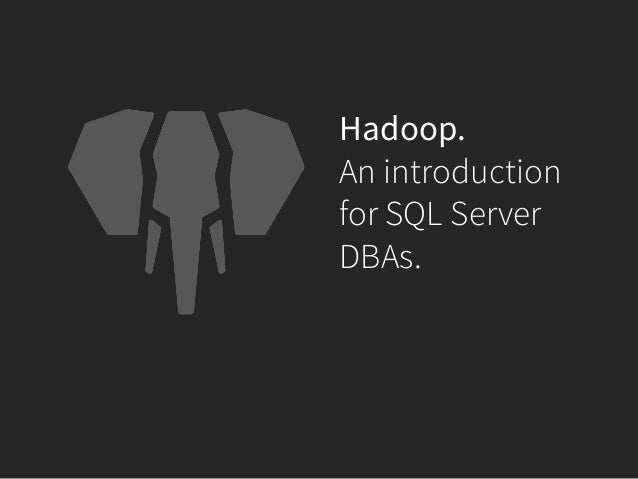 Hadoop.  An introduction  for SQL Server  DBAs.