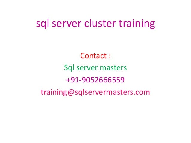 sql server cluster training Contact : Sql server masters +91-9052666559 training@sqlservermasters.com