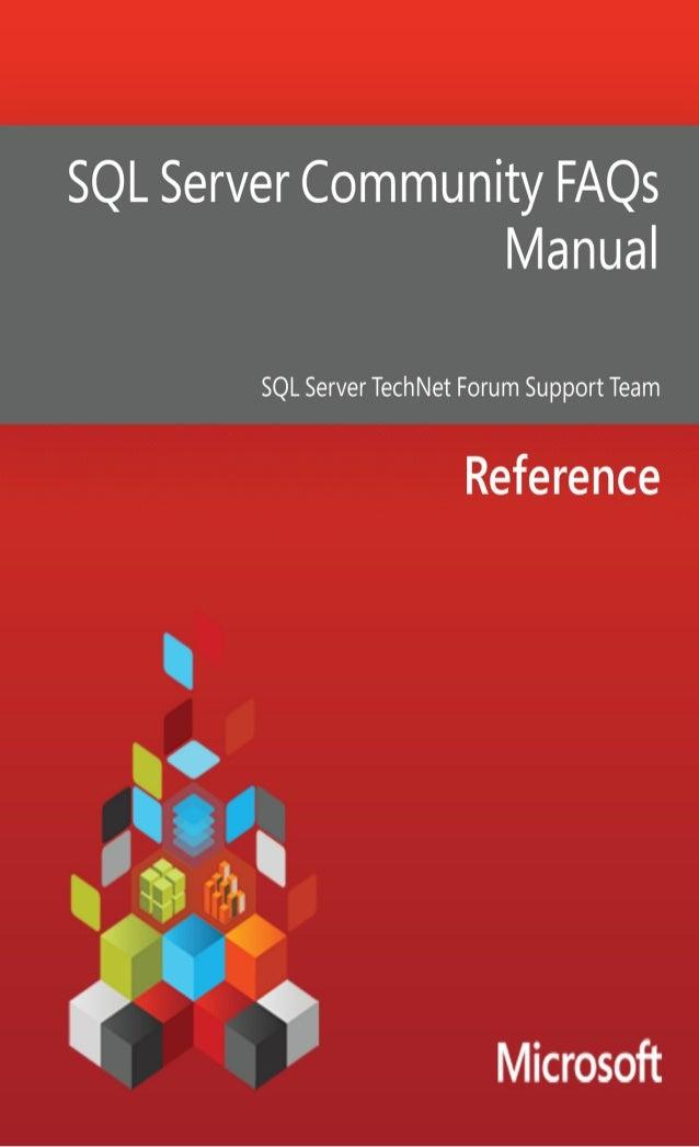 SQL Server Community FAQs ManualSQL Server TechNet Forum Support TeamSummary: The SQL Server Forum Support Team authored, ...