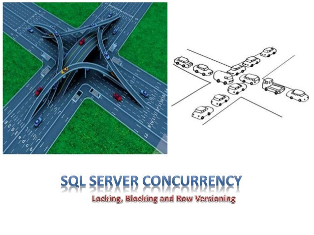  Concurrency and Transactions  Locking Basics  Advanced Locking Concepts  Controlling Locking  Troubleshooting Pessim...