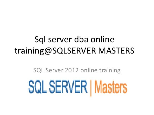 Sql server dba onlinetraining@SQLSERVER MASTERS    SQL Server 2012 online training