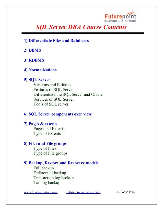 SQL Server DBA Course Contents 1) Differentiate Files and Databases 2) DBMS 3) RDBMS 4) Normalizations 5) SQL Server Versi...