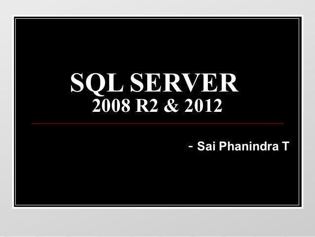 SQL SERVER 2008 R2 & 2012           - Sai Phanindra T