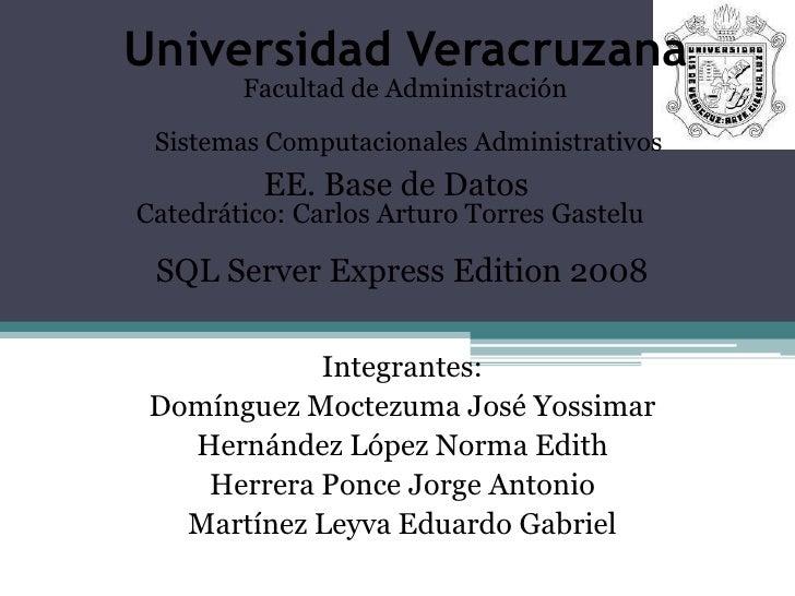 Universidad Veracruzana<br />Facultad de Administración<br />Sistemas Computacionales Administrativos<br />EE. Base de Dat...