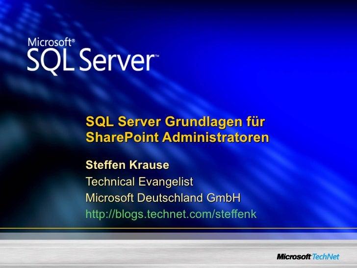 SQL Server Grundlagen für  SharePoint Administratoren Steffen Krause Technical Evangelist Microsoft Deutschland GmbH http:...