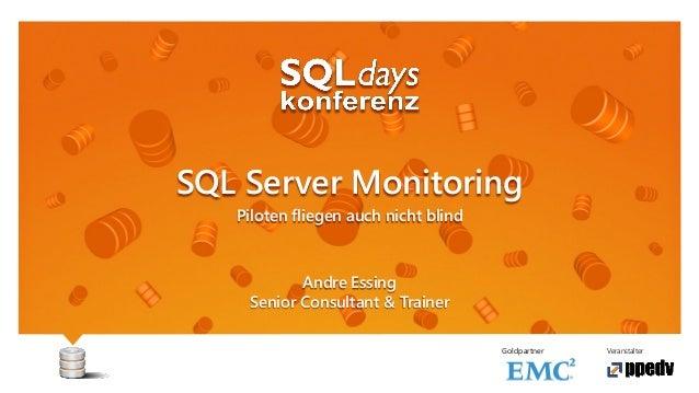 Veranstalter SQL Server Monitoring Piloten fliegen auch nicht blind Andre Essing Senior Consultant & Trainer Goldpartner