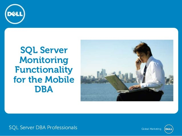 Global MarketingSQL Server DBA Professionals SQL Server Monitoring Functionality for the Mobile DBA