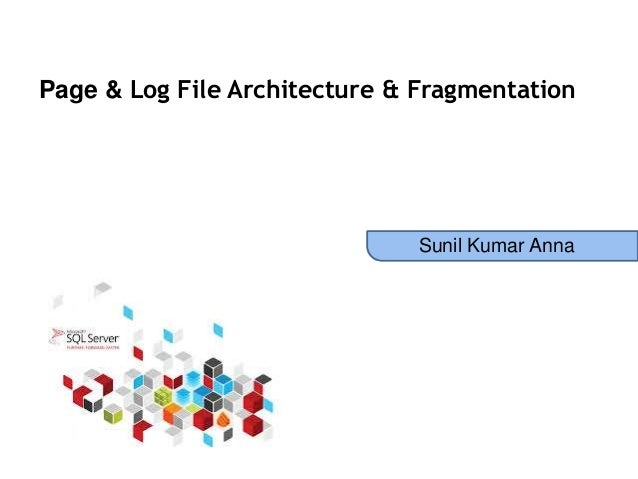 Sql server page & log file architecture by Sunil Kumar Anna