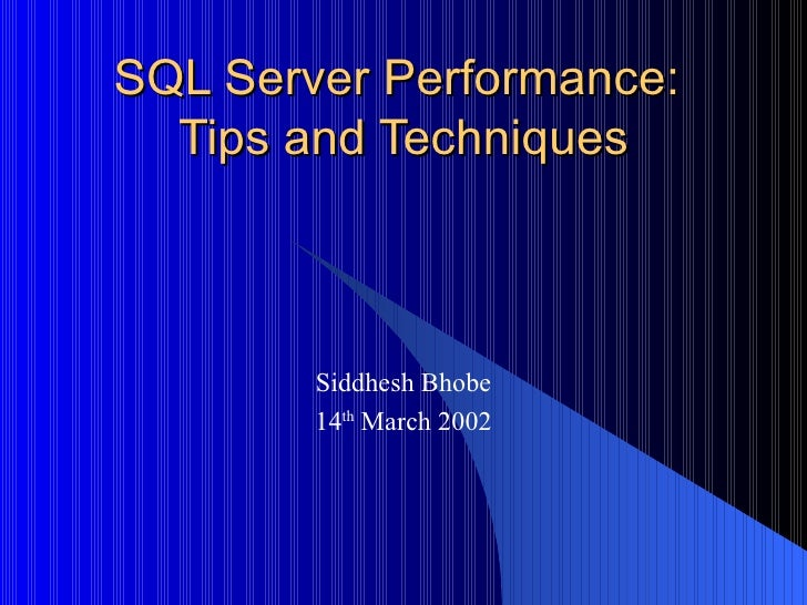 SQL Server Performance:  Tips and Techniques Siddhesh Bhobe 14 th  March 2002