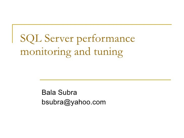 SQL Server performance monitoring and tuning Bala Subra [email_address]