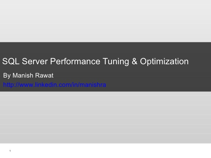 SQL Server Performance Tuning & Optimization By Manish Rawat http://www.linkedin.com/in/manishra