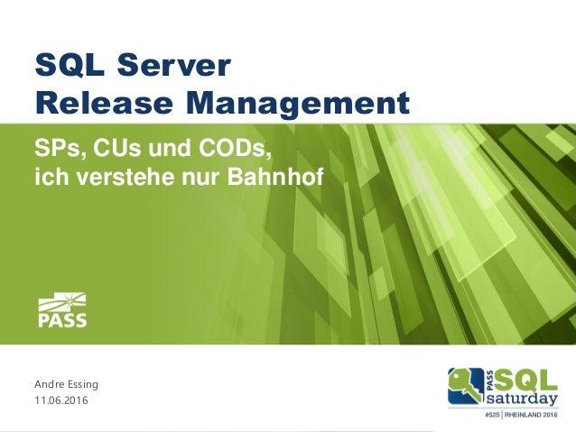 SQL Server Release Management SPs, CUs und CODs, ich verstehe nur Bahnhof Andre Essing 11.06.2016