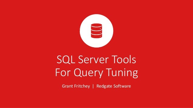 SQL Server Tools For Query Tuning Grant Fritchey | Redgate Software