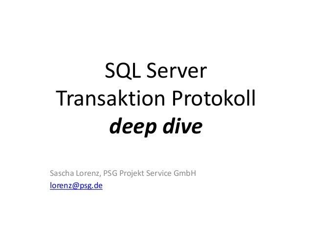 SQL Server Transaktion Protokoll deep dive Sascha Lorenz, PSG Projekt Service GmbH lorenz@psg.de