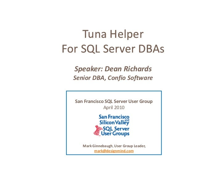 Tuna Helper For SQL Server DBAs   Speaker: Dean Richards   Senior DBA, Confio Software     San Francisco SQL Server User G...