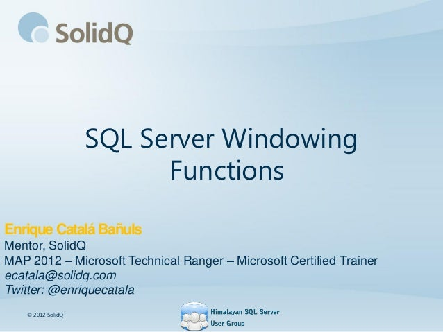 SQL Server WindowingFunctionsEnrique Catalá BañulsMentor, SolidQMAP 2012 – Microsoft Technical Ranger – Microsoft Certifie...