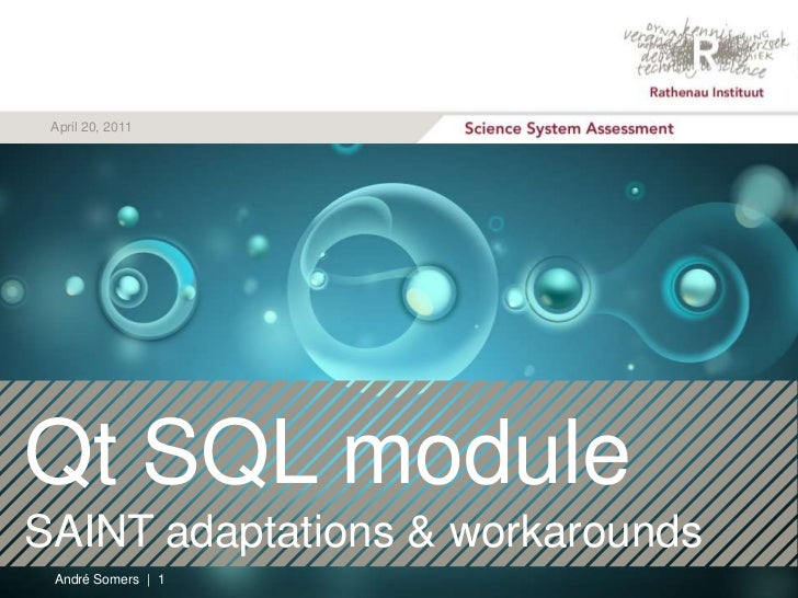 April 20, 2011<br />Qt SQL module<br />SAINT adaptations & workarounds<br />André Somers  |  1<br />