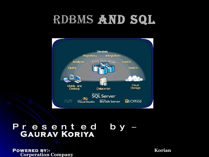 RDBMS  and SQL <ul><li>Presented by  –  Gaurav Koriya </li></ul><ul><li>Powered by:-  Korian Corperation Company </li></ul>