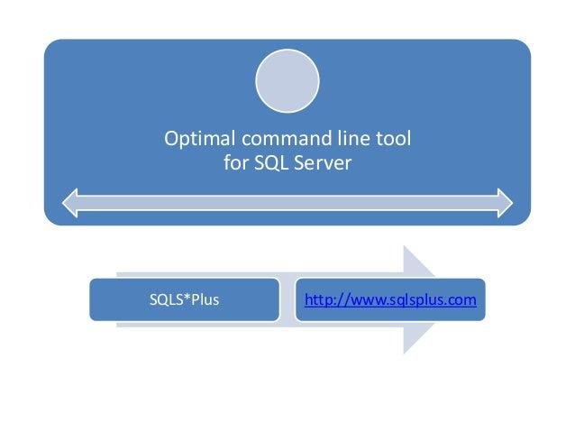 Optimal command line tool for SQL Server  SQLS*Plus  http://www.sqlsplus.com